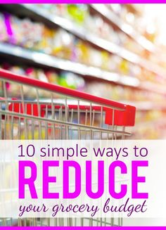 10 Easy Ways to Reduce Your Grocery Budget! How to save money at the grocery store!