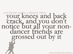 """Haha..this was so true """"back in the day"""". I'm not a dancer anymore, and everyone is used to it now :)"""