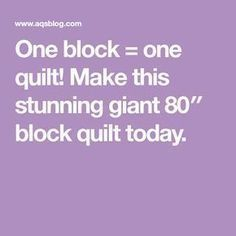 One block = one quilt! Make this stunning giant 80″ block quilt today.