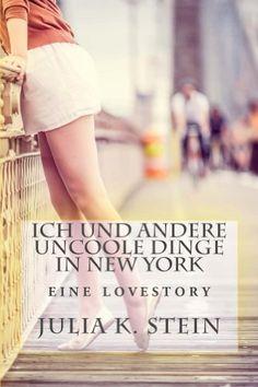 Ich und andere uncoole Dinge in New York: Eine Liebesgeschichte von Julia K. Stein, http://www.amazon.de/dp/B00H0OFPVS/ref=cm_sw_r_pi_dp_ymPJub1A3B0C9
