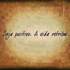 Roberta IdaFranches e Seus Pqs... Pqs...: Seja Positivo...A Vida Retribui...