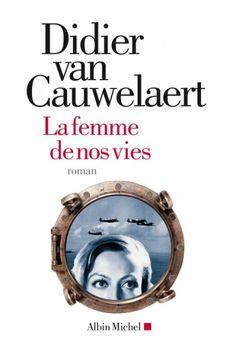 Le Bouquinovore: La femme de nos vies, Didier Van Cauwelaert