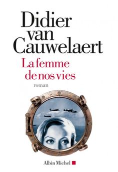 La femme de nos vies : roman -- Didier Van Cauwelaert - sce : http://www.albin-michel.fr/La-Femme-de-nos-vies-EAN=9782226246868