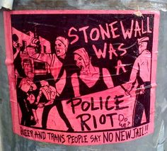 """""""Stonewall was a police riot. Queer and trans people say NO NEW JAIL!!"""""""