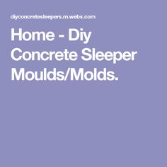 Home - Diy Concrete Sleeper Moulds/Molds.