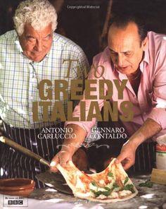 Two Greedy Italians: Amazon.co.uk: Antonio Carluccio & Gennaro Contaldo: 9781844009428: Books