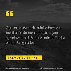 Versículo do dia: Salmos 19:14 (NVI). Facebook: Momento Devocional  Instagram:  @momento_devocional  _________________________ #bible #bibleverse #bibleverses #bibleverseoftheday #biblia #bibliasagrada #nvi #versiculododia #momento_devocional #jesus #jesuslovesyou #jesusloves #jesusluzdomundo #e337 by momento_devocional