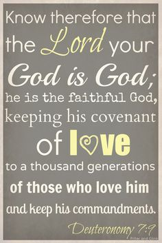 DEUTERONOMY 7:9 ~ He is faithful to keep His covenant of Love to a 1,000 generations