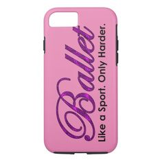 Ballet. Like a Sport, Only Harder iPhone 7 Case