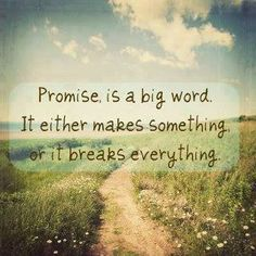 Promise, is a big word.  It either makes something or breaks everything! #quotes