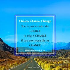 #Choice,#Chance, #Change you've got to make the choice to take a chance if you want your #life to change... #confidence #FreedomClub #thursday #motivation #Thought #thursdayTreats #thursdayMotivation #Happythursday #thursdayThoughts #India #Franchise #Business #OnlineBusiness #positivity