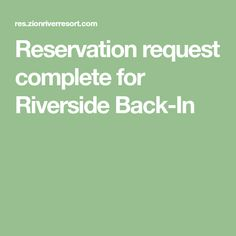 Reservation request complete for Riverside Back-In Zion National Park, National Parks, Zion River Resort, Kolob Canyon, Rv Parks, Round Trip, The Visitors, First Time, Mobile Home Parks