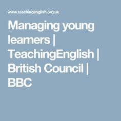 Managing young learners   TeachingEnglish   British Council   BBC