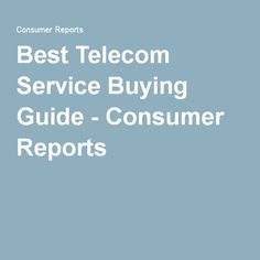 Best Telecom Service Buying Guide - Consumer Reports