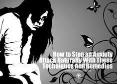How to Stop an Anxiety Attack Naturally With These Techniques And Remedies - #lifeadvancer