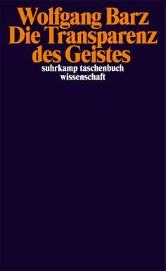 Die Transparenz des Geistes (suhrkamp taschenbuch wissenschaft) eBook: Wolfgang Barz: Amazon.de: Kindle-Shop