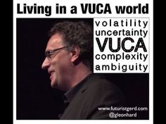 Living in a VUCA world: volatility, uncertainty, complexity, ambiguity (Futurist Gerd Leonhard) - YouTube