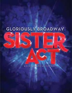 SISTER ACT in San Diego. Buy Authorized Tickets from Broadway/San Diego, the Offical Presenter.