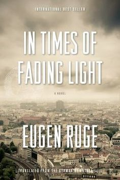 """Read """"In Times of Fading Light A Novel"""" by Eugen Ruge available from Rakuten Kobo. An enthrallingly expansive family saga set against the backdrop of the collapse of East German communism, from a major n. Socialist State, Gina Rodriguez, World Literature, University Of Minnesota, What To Read, Upcoming Events, Historical Fiction, So Little Time, Book Lists"""