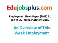 This week Employment News Paper, An overview of February 2015 Jobs.