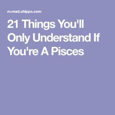 21 Things You'll Only Understand If You're A Pisces Pisces Quotes, Zodiac Signs Pisces, Astrology Signs, Astrological Sign, Pisces Girl, Pisces Man, March Pisces, Pisces Traits, 21 Things