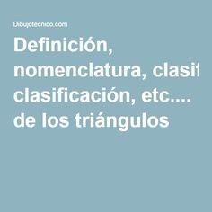 Definición, nomenclatura, clasificación, etc.... de los triángulos