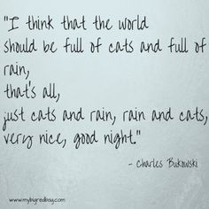 """I think that the world should be full of cats and full of rains"". - Charles Bukowski. Possibly the best quote about rains! (Beg to differ on cats!) #WaitingForRains #Monsoons #Poetry"