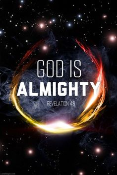 God is Almighty ! Praise the Lord !