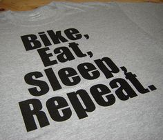 http://www.etsy.com/listing/84283307/bike-eat-sleep-repeat-cycling-t-shirt?ref=sr_gallery_7ga;_includes%5B0%5D=tagsga;_search_query=cyclega;_search_type=allga;_facet=