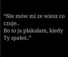 Nie mow ze wiesz co czuje bo napewno nie wiesz. Mood Quotes, True Quotes, Motivational Quotes, Love Is Comic, Happy Photos, More Than Words, Love Life, Quotations, Poems