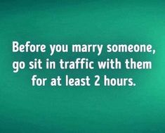 Dating Tips, Laughter, At Least, Marriage, Sayings, Medicine, Valentines Day Weddings, Lyrics, Weddings