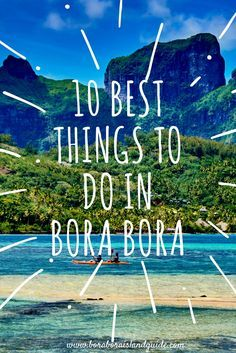 Find out the best things to do in Bora Bora.
