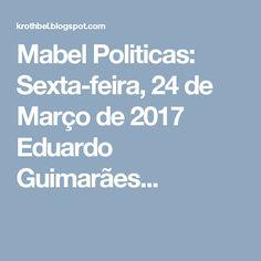 Mabel Politicas: Sexta-feira, 24 de Março de 2017 Eduardo Guimarães...