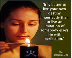 Destiny.  Life.  The Bhagavad Gita
