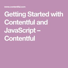 Getting Started with Contentful and JavaScript – Contentful