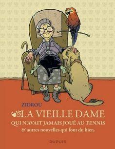 La vieille dame qui n'avait jamais joué au tennis et autres nouvelles qui font du bien de Zidrou