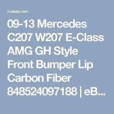 09-13 Mercedes C207 W207 E-Class AMG GH Style Front Bumper Lip Carbon Fiber 848524097188   eBay