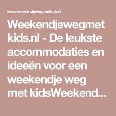 Weekendjewegmetkids.nl - De leukste accommodaties en ideeën voor een weekendje weg met kidsWeekendjewegmetkids.nl