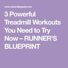 3 Powerful Treadmill Workouts You Need to Try Now – RUNNER'S BLUEPRINT