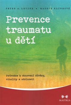 Kniha Prevence traumatu u dětí pomáhá rodičům, kteří chtějí pomoct svým ustaraným a utrápeným dětem.