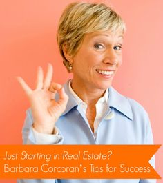 Just Starting in Real Estate? Barbara Corcoran's Tips for Success - I'm asked all the time for advice about starting one's own business, and when it comes to launching a real estate business, my ideas aren't much different Real Estate Career, Real Estate Business, Local Real Estate, Real Estate Tips, Selling Real Estate, Real Estate Investing, Real Estate Marketing, Business Lady, Inmobiliaria Ideas