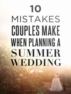 10 Common Summer Wedding Mistakes. This has some good tips though I'm sure you have thought of them