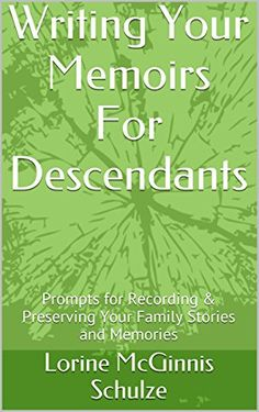 Writing Your Memoirs For Descendants: Prompts for Recording & Preserving Your Family Stories and Memories