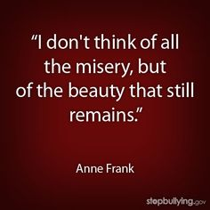 """""""I don't think of all the misery, but of the beauty that still remains.""""    Anne Frank  #quotes #motivation #inspiration"""