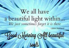 Good Morning all beautiful souls