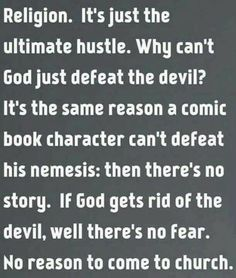 Somethig for all you theists to think about. The bible is just a long horrible comic book without pictures.