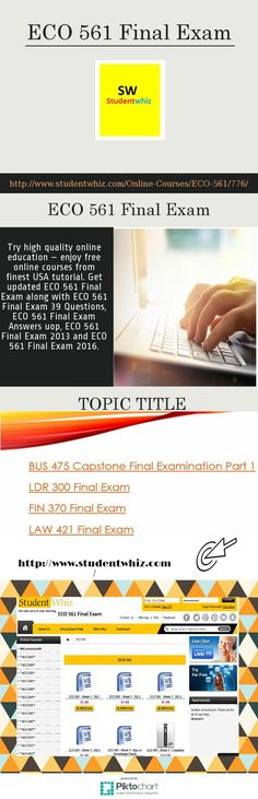 Studentwhiz is currently updated ECO 561 Final Exam, ECO 561 Final Exam 39 Questions, ECO 561 Final Exam Answers uop and ECO 561 Final Exam 2016. Make sure yourself for final exam learning by getting courses from studentwhiz. http://www.studentwhiz.com/Online-Courses/ECO-561/776/