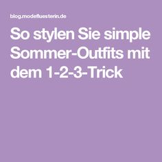 So stylen Sie simple Sommer-Outfits mit dem 1-2-3-Trick