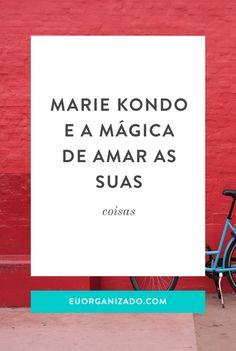 Marie Kondo e a mágica de amar as suas coisas
