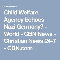 Child Welfare Agency Echoes Nazi Germany? - World - CBN News - Christian News 24-7 - CBN.com